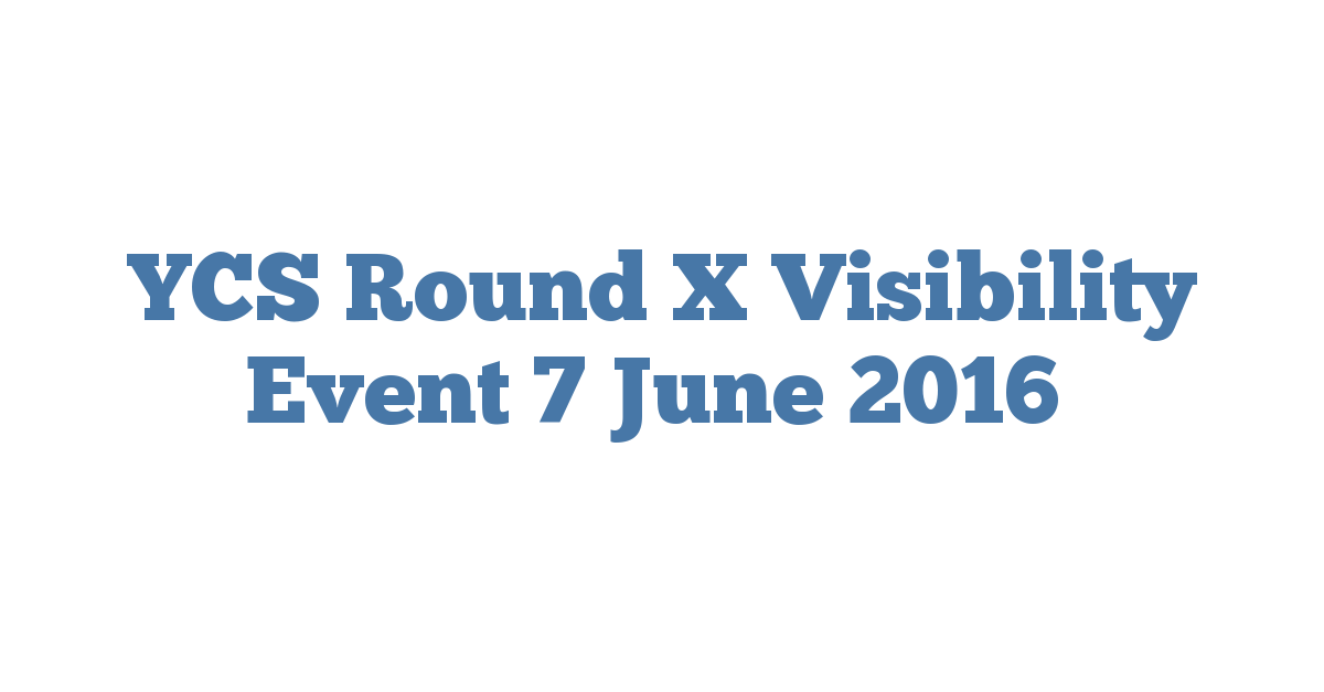 YCS Round X Visibility Event 7 June 2016