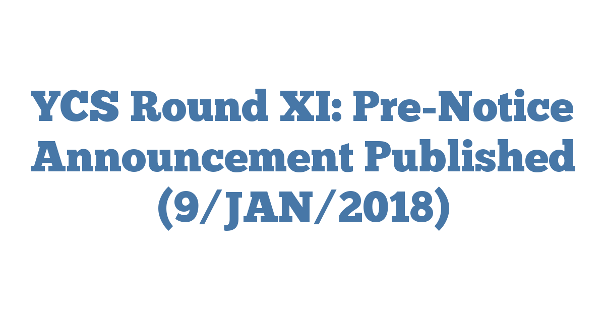 YCS Round XI: Pre-Notice Announcement Published (9/JAN/2018)