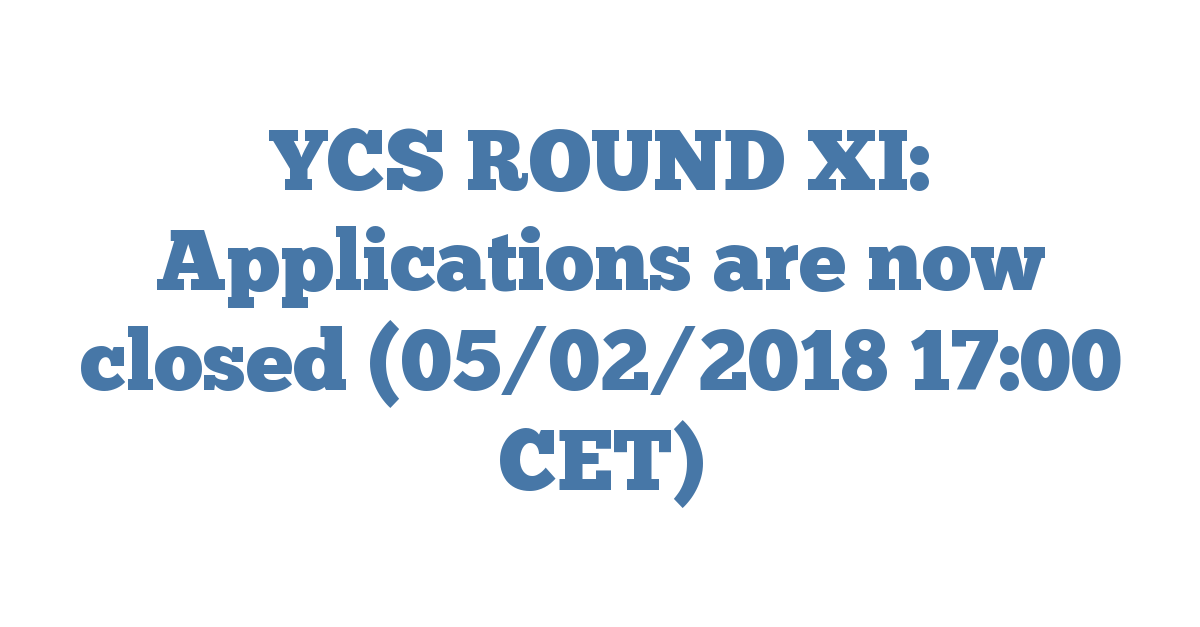 YCS ROUND XI: Applications are now closed (05/02/2018 17:00 CET)