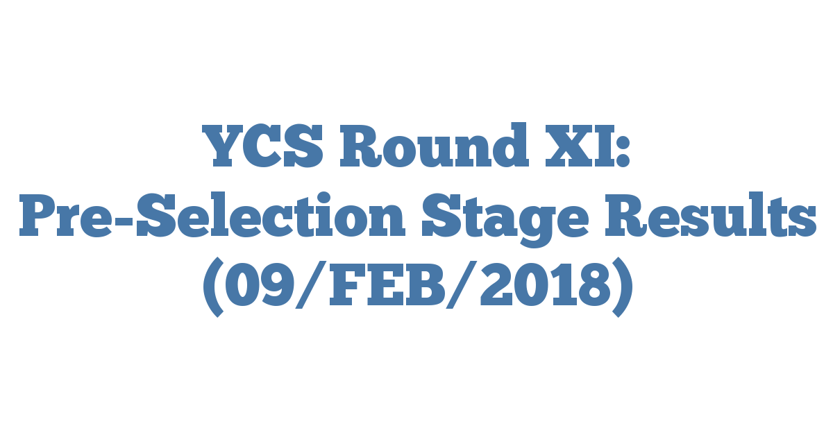 YCS Round XI: Pre-Selection Stage Results (09/FEB/2018)