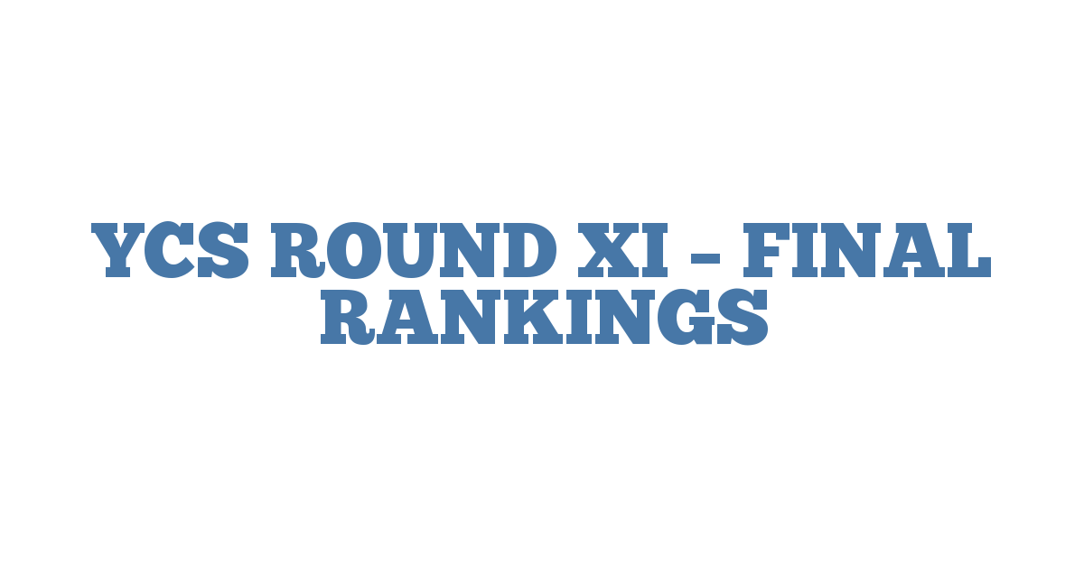 YCS ROUND XI – FINAL RANKINGS