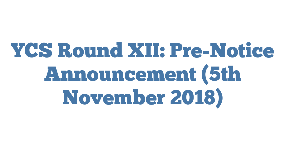 YCS Round XII: Pre-Notice Announcement (5th November 2018)