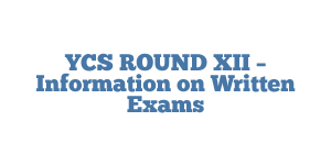 YCS ROUND XII – Information on Written Exams