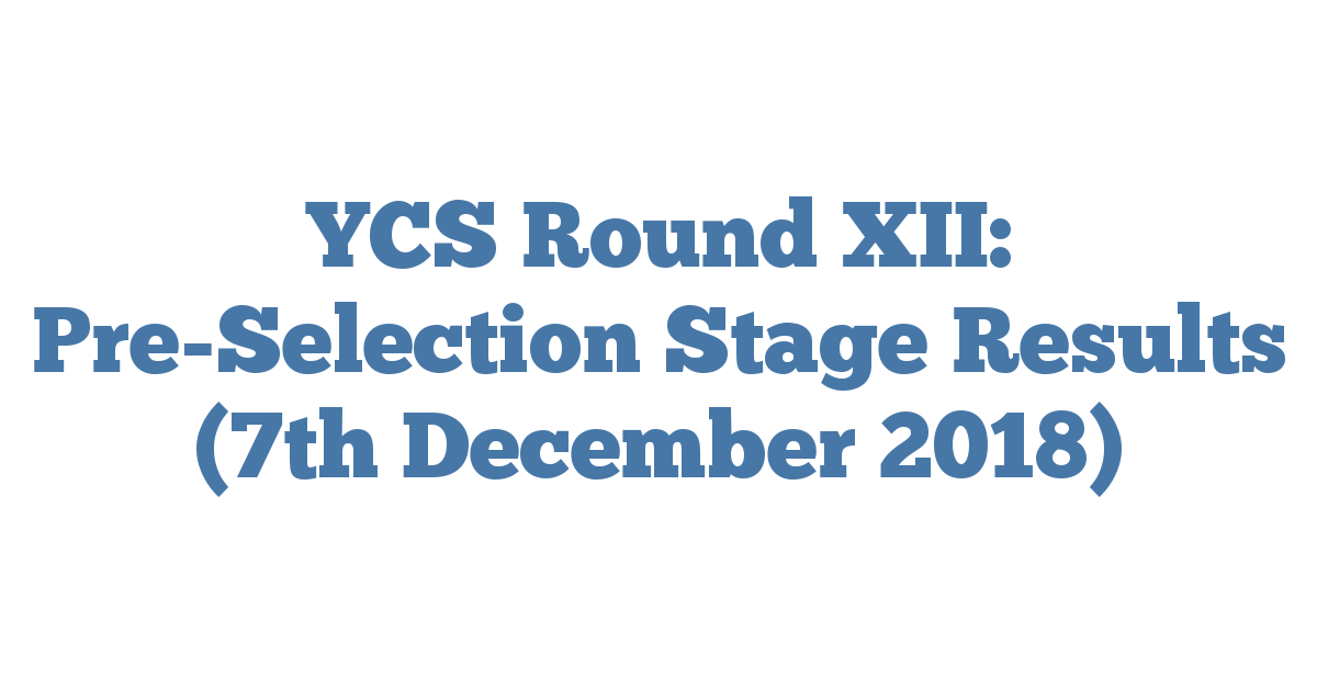 YCS Round XII: Pre-Selection Stage Results (7th December 2018)