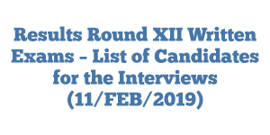 Results Round XII Written Exams – List of Candidates for the Interviews (11/FEB/2019)